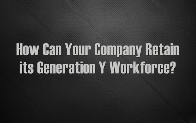 How Can Your Company Retain its Gen Y Workforce?
