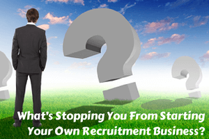 What's Stopping You From Starting Your Own Recruitment Business?