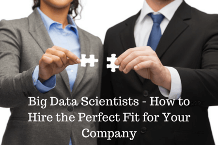 Big Data Scientists - How to Hire the Perfect Fit for Your Company