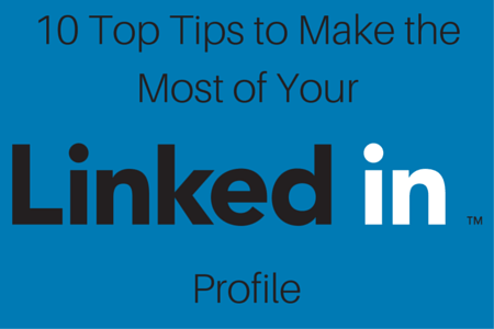 10 Top Tips to Make the Most of Your LinkedIn Profile