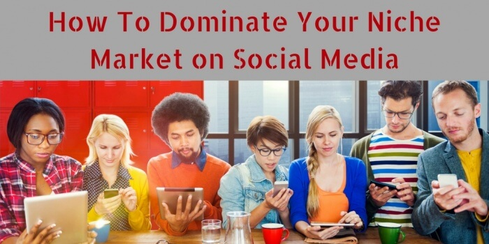 How To Dominate Your Niche Market on Social Media