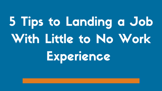 5 job search tips when you have little work experience - Job Searching Tips