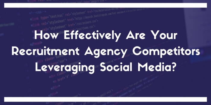 How Effectively Are Your Recruitment Agency Competitors Leveraging Social Media?