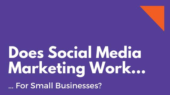 Does social media marketing work for small businesses