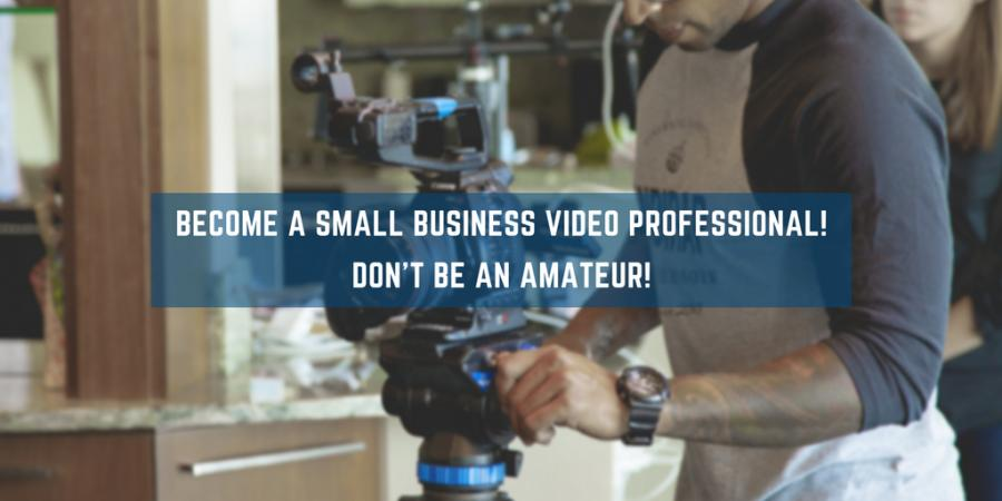 Be A Small Business Video Professional