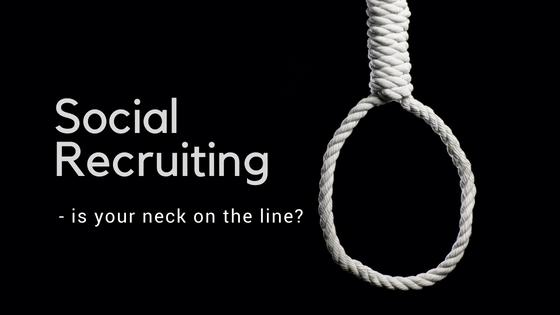Social Recruiting - is your neck on the line?